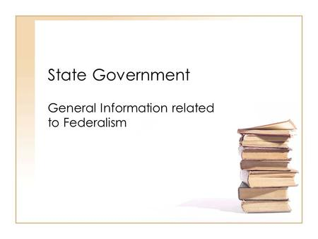 State Government General Information related to Federalism.