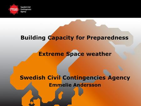 Building Capacity for Preparedness Extreme Space weather Swedish Civil Contingencies Agency Emmelie Andersson.