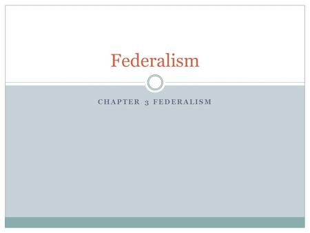 CHAPTER 3 FEDERALISM Federalism. Fiscal Federalism National Government's patterns of spending, taxation and providing grants to influence state and local.