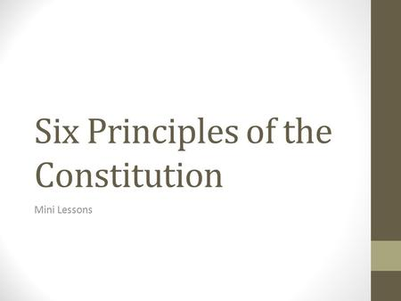 Six Principles of the Constitution Mini Lessons. Today's Objective After watching your classmates avatar videos, you will be able to… Explain the six.