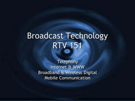<strong>Broadcast</strong> Technology RTV 151 Telephony Internet & WWW Broadband & Wireless <strong>Digital</strong> Mobile Communication Telephony Internet & WWW Broadband & Wireless <strong>Digital</strong>.