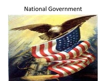 National Government. Federalism State and National Government share power 3 Levels of Government National State Local.
