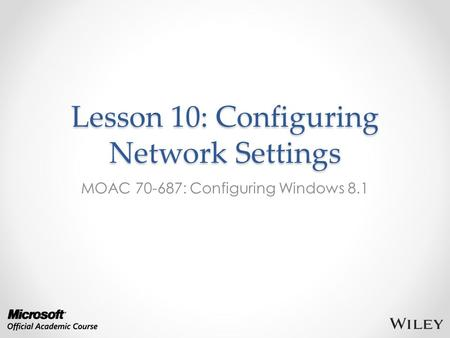 Lesson 10: Configuring Network Settings MOAC 70-687: Configuring Windows 8.1.