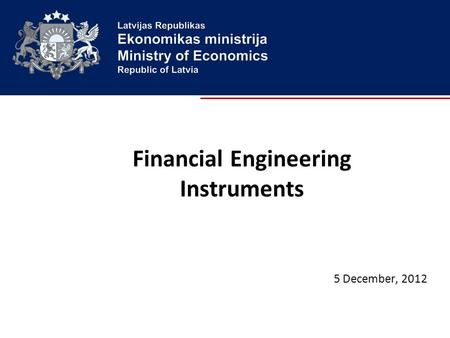 Financial Engineering Instruments 5 December, 2012.