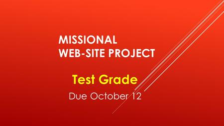 MISSIONAL WEB-SITE PROJECT Test Grade Due October 12.
