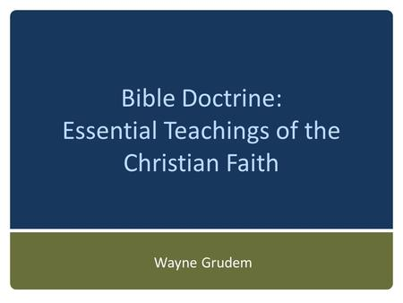 Bible Doctrine: Essential Teachings of the Christian Faith Wayne Grudem.