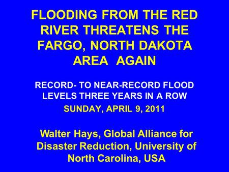 FLOODING FROM THE RED RIVER THREATENS THE FARGO, NORTH DAKOTA AREA AGAIN RECORD- TO NEAR-RECORD FLOOD LEVELS THREE YEARS IN A ROW SUNDAY, APRIL 9, 2011.