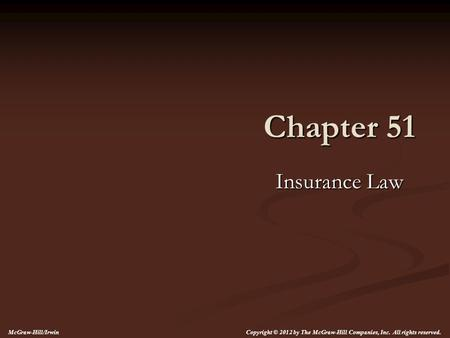 Chapter 51 Insurance Law McGraw-Hill/Irwin Copyright © 2012 by The McGraw-Hill Companies, Inc. All rights reserved.