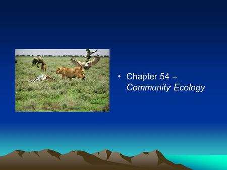 Chapter 54 – Community Ecology WHAT IS A COMMUNITY??? –A community is a group of populations of various species living close enough for potential interaction.