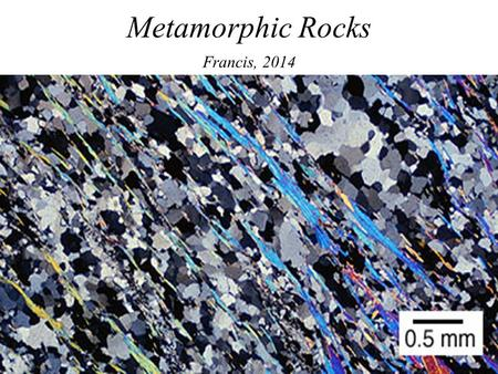 Metamorphic Rocks Francis, 2014. paragoniteNaAl 2 (AlSi 3 O 10 (OH) 2 muscoviteKAl 2 (AlSi 3 O 10 (OH) 2 pyrophylliteAl 2 Si 4 O 10 (OH) 2 andalusiteAl.