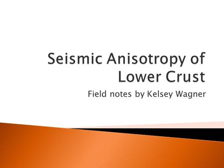 Field notes by Kelsey Wagner. Seismic Anisotropy of the mid to lower crust is very difficult to measure in field by seismologists. Using a scanning electron.