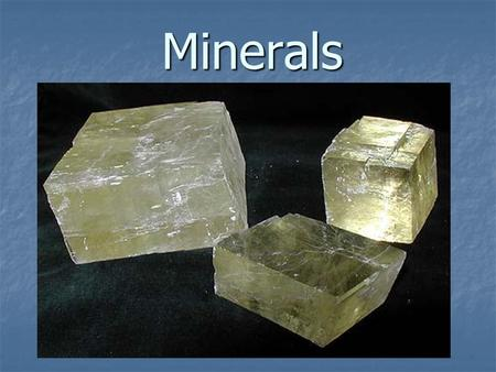 Minerals. What is a Mineral? Solid Solid not gas not gas not liquid not liquid.