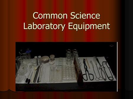 Common Science Laboratory Equipment. Today's Mission Follow along during the PowerPoint and fill in the name and function of each item in your notes.