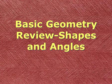 Basic Geometry Review-Shapes and Angles. Review Topics Squares Triangles Rectangles Polygons Obtuse Angle Acute Angle Right Angle Finished?