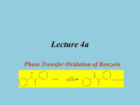 Lecture 4a Phase Transfer Oxidation of Benzoin. Introduction I Oxidation reactions are often carried out using heavy metal compounds i.e., chromium (chromate.