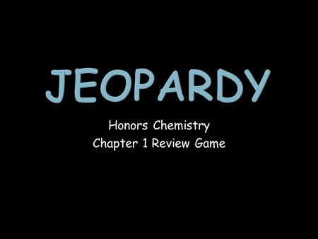 Honors Chemistry Chapter 1 Review Game. Dimensional Analysis Sig Figs Chemistry Equipment All About Chemistry 1 point 1 point 1 point 1 point 1 point.