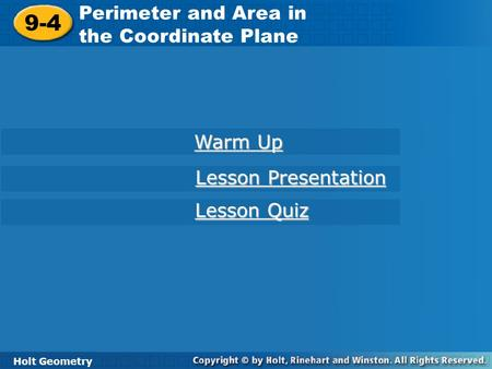 Holt Geometry 9-4 Perimeter and Area in the Coordinate Plane 9-4 Perimeter and Area in the Coordinate Plane Holt Geometry Warm Up Warm Up Lesson Presentation.