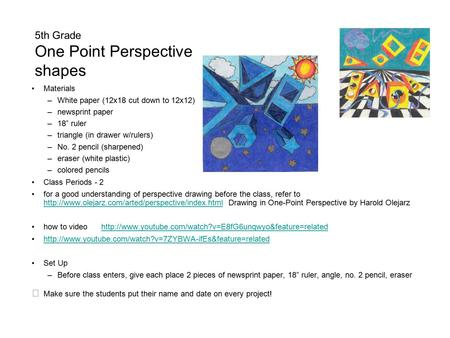 "5th Grade One Point Perspective shapes Materials –White paper (12x18 cut down to 12x12) –newsprint paper –18"" ruler –triangle (in drawer w/rulers) –No."