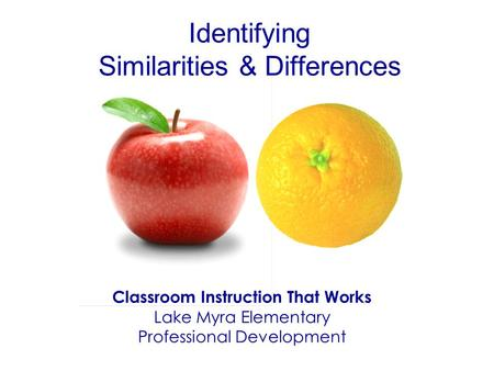 Identifying Similarities & Differences Classroom Instruction That Works Lake Myra Elementary Professional Development.