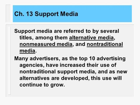 Ch. 13 Support Media Support media are referred to by several titles, among them alternative media, nonmeasured media, and nontraditional media. Many.