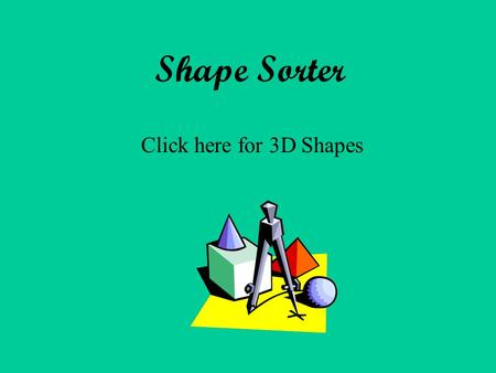 Shape Sorter Click here for 3D Shapes Click on a Cube Q.1.