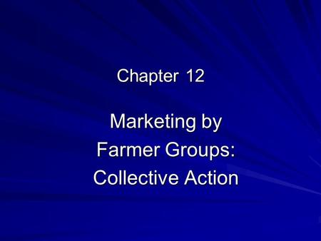Chapter 12 Marketing by Farmer Groups: Collective Action.