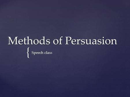 { Methods of Persuasion Speech class.  The audience perceives the speaker as having high credibility  The audience is won over by the speaker's evidence.