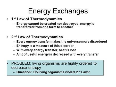 Energy Exchanges 1 st Law of Thermodynamics –Energy cannot be created nor destroyed, energy is transferred from one form to another 2 nd Law of Thermodynamics.