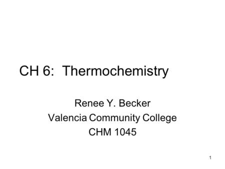 CH 6: Thermochemistry Renee Y. Becker Valencia Community College CHM 1045 1.
