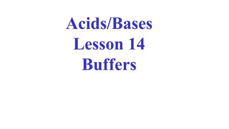 Acids/Bases Lesson 14 Buffers. Buffer Solutions Buffer solutions are equilibrium systems, which maintain a relatively constant pH when small amounts of.