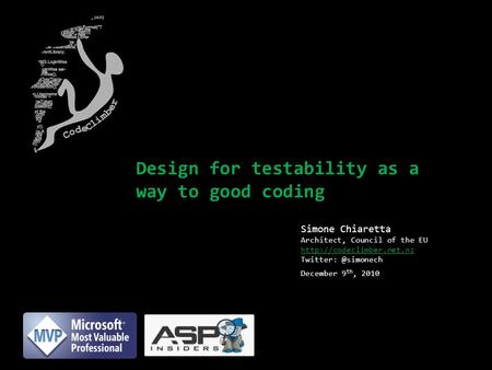 Design for testability as a way to good coding Simone Chiaretta Architect, Council of the EU  December 9 th,