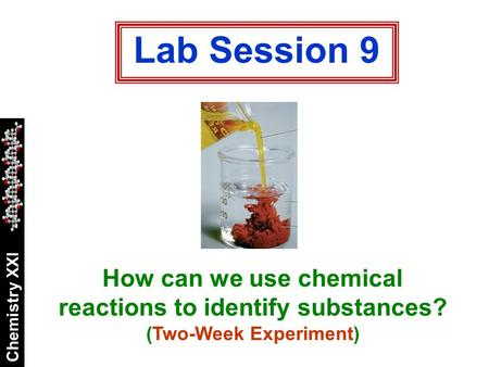 Chemistry XXI Lab Session 9 How can we use chemical reactions to identify substances? (Two-Week Experiment)