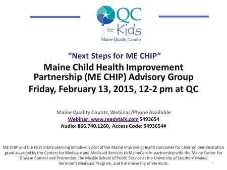 """Next Steps for ME CHIP"" Maine Child Health Improvement Partnership (ME CHIP) Advisory Group Friday, February 13, 2015, 12-2 pm at QC ME CHIP and the First."