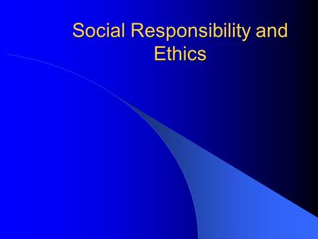Social Responsibility and Ethics. What is Social Responsibility? Social responsibility is a business's contract with society to make safe products, treat.