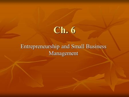 Ch. 6 Entrepreneurship and Small Business Management.