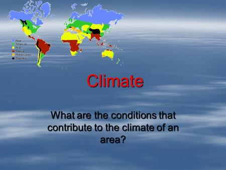Climate What are the conditions that contribute to the climate of an area?