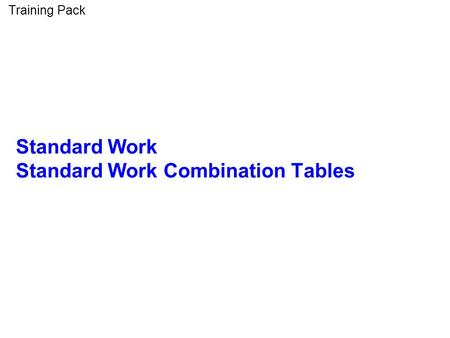 Standard Work Standard Work Combination Tables Training Pack.