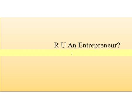 J R U An Entrepreneur?. What is an Entrepreneur? ©2012 The EIgnite Group2.