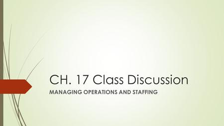 CH. 17 Class Discussion MANAGING OPERATIONS AND STAFFING.