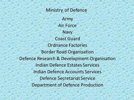 Ministry of Defence Army Air Force Navy Coast Guard Ordnance Factories Border Road Organisation Defence Research & Development Organisation Indian Defence.