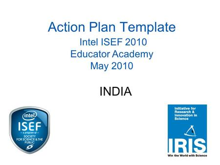 Action Plan Template Intel ISEF 2010 Educator Academy May 2010 INDIA.