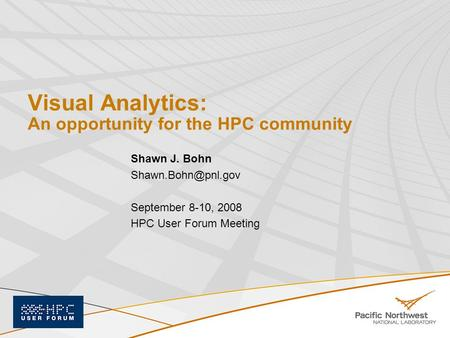 Visual Analytics: An opportunity for the HPC community Shawn J. Bohn September 8-10, 2008 HPC User Forum Meeting.