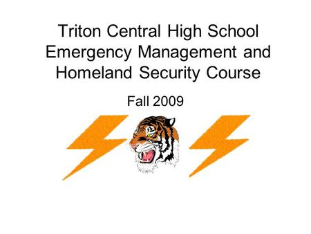 Triton Central High School Emergency Management and Homeland Security Course Fall 2009.