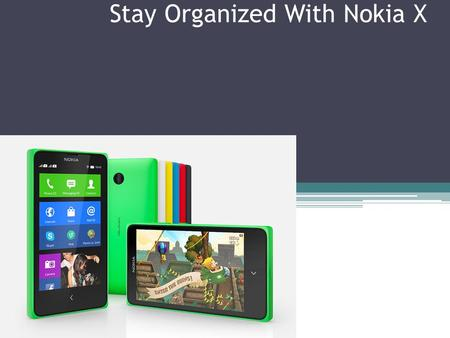 Stay Organized With Nokia X. About Basic Organizing Skills Nokia X features an amazing organizer that has been amply stocked. Though the document viewer.