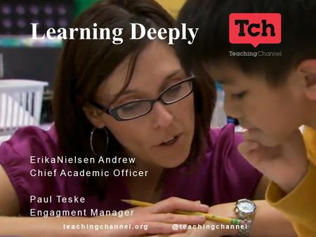 Learning Deeply ErikaNielsen Andrew Chief Academic Officer Paul Teske Engagment Manager.