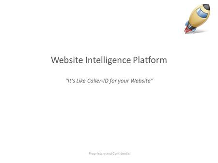 "Website Intelligence Platform ""It's Like Caller-ID for your Website"" Proprietary and Confidential."