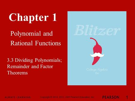 Chapter 1 Polynomial and Rational Functions Copyright © 2014, 2010, 2007 Pearson Education, Inc. 1 3.3 Dividing Polynomials; Remainder and Factor Theorems.