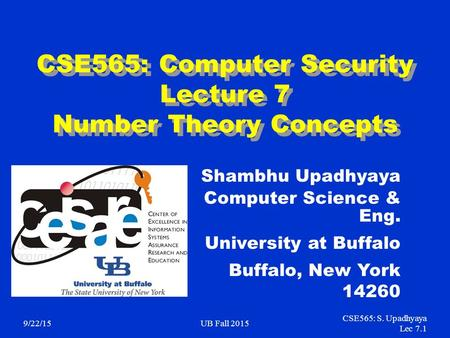 9/22/15UB Fall 2015 CSE565: S. Upadhyaya Lec 7.1 CSE565: Computer Security Lecture 7 Number Theory Concepts Shambhu Upadhyaya Computer Science & Eng. University.