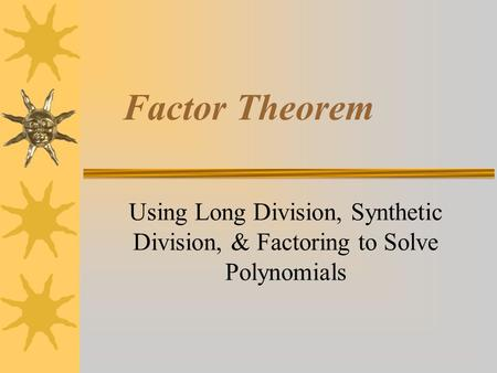 Factor Theorem Using Long Division, Synthetic Division, & Factoring to Solve Polynomials.
