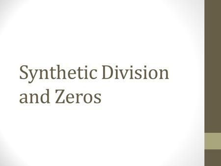 Synthetic Division and Zeros. Synthetic division Only applies when the divisor is x-c and when every descending power of x has a place in the dividend.